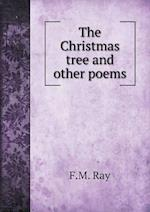 The Christmas Tree and Other Poems af F. M. Ray