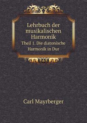 Lehrbuch Der Musikalischen Harmonik Theil 1. Die Diatonische Harmonik in Dur