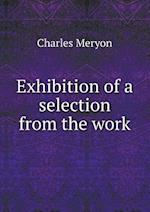 Exhibition of a Selection from the Work af Charles Meryon