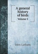A General History of Birds Volume 5 af John Latham