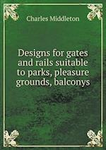 Designs for gates and rails suitable to parks, pleasure grounds, balconys