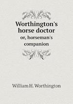 Worthington's horse doctor or, horseman's companion af William H. Worthington