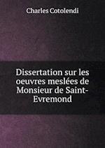 Dissertation Sur Les Oeuvres Meslees de Monsieur de Saint-Evremond af Charles Cotolendi