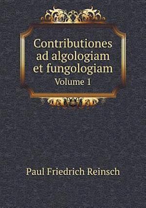 Contributiones Ad Algologiam Et Fungologiam Volume 1