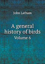 A General History of Birds Volume 6 af John Latham