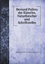 Bernard Palissy Der Kunstler, Naturforscher Und Schriftsteller