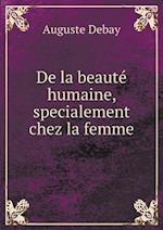 de La Beaute Humaine, Specialement Chez La Femme af Auguste Debay
