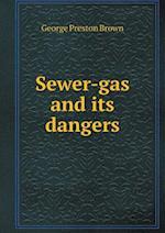 Sewer-Gas and Its Dangers af George Preston Brown