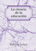 La Ciencia de La Educacion af Roberto Ardigo