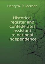 Historical register and Confederates assistant to national independence af Henry W. R. Jackson