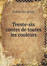 Trente-Six Contes de Toutes Les Couleurs af Emile Bergerat