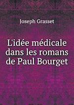 L'Idee Medicale Dans Les Romans de Paul Bourget af Joseph Grasset