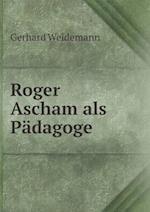 Roger Ascham ALS Padagoge af Gerhard Weidemann