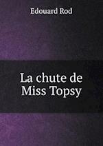 La Chute de Miss Topsy af Edouard Rod