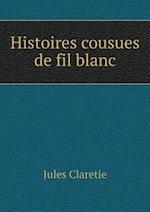 Histoires Cousues de Fil Blanc af Jules Claretie
