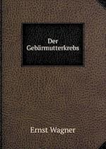 Der Gebarmutterkrebs af Ernst Wagner