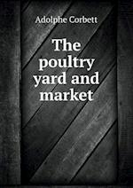 The Poultry Yard and Market af Adolphe Corbett
