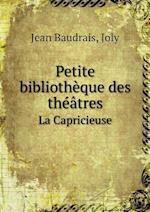 Petite Bibliotheque Des Theatres La Capricieuse af Jean Baudrais, Joly