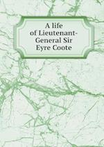 A life of Lieutenant-General Sir Eyre Coote