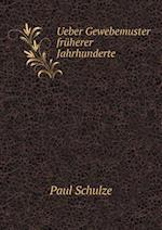 Ueber Gewebemuster Fruherer Jahrhunderte af Paul Schulze