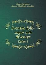 Svenska Folk-Sagor Och Afventyr Delen 1 af George Stephens