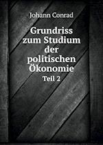 Grundriss Zum Studium Der Politischen Okonomie Teil 2 af Johann Conrad