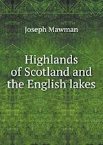 Highlands of Scotland and the English Lakes af Joseph Mawman