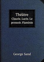 Theatre Claurie. Lucie. Le Pressoir. Flaminio