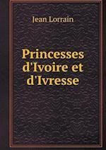 Princesses D'Ivoire Et D'Ivresse af Jean Lorrain