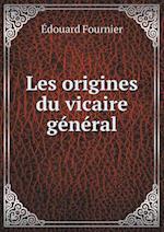 Les Origines Du Vicaire General af Edouard Fournier