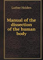 Manual of the Dissection of the Human Body af Luther Holden