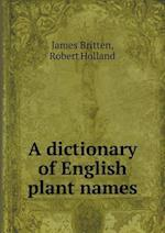 A Dictionary of English Plant Names af James Britten