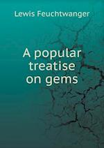 A Popular Treatise on Gems af Lewis Feuchtwanger