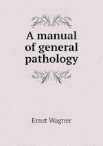 A Manual of General Pathology af Ernst Wagner