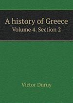 A History of Greece Volume 4. Section 2 af Victor Duruy