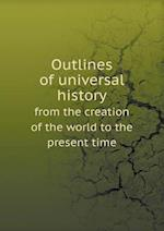 Outlines of Universal History from the Creation of the World to the Present Time af Georg Weber