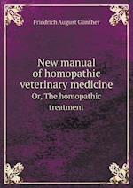 New Manual of Homopathic Veterinary Medicine Or, the Homopathic Treatment af Friedrich August Gunther