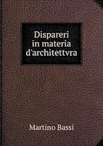 Dispareri in Materia D'Architettvra af Martino Bassi