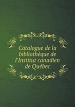 Catalogue de La Bibliotheque de L'Institut Canadien de Quebec af Institut Canadien De Quebec