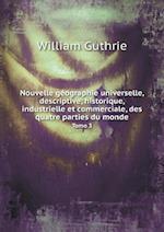 Nouvelle Geographie Universelle, Descriptive, Historique, Industrielle Et Commerciale, Des Quatre Parties Du Monde Tomo 3 af William Guthrie