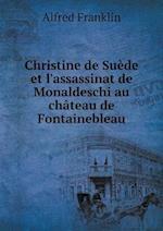 Christine de Suede Et L'Assassinat de Monaldeschi Au Chateau de Fontainebleau af Alfred Franklin