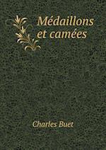 Medaillons Et Camees af Charles Buet