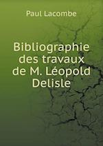 Bibliographie Des Travaux de M. Leopold Delisle af Paul Lacombe