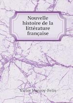Nouvelle Histoire de La Litterature Francaise af Victor Jeanroy-Felix