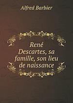 Rene Descartes, Sa Famille, Son Lieu de Naissance af Alfred Barbier