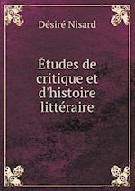Etudes de Critique Et D'Histoire Litteraire af Desire Nisard