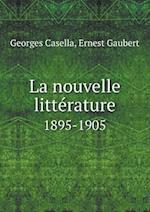 La Nouvelle Litterature 1895-1905 af Georges Casella