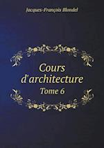 Cours D'Architecture Tome 6 af Jacques-Francois Blondel