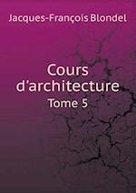 Cours D'Architecture Tome 5 af Jacques-Francois Blondel