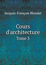 Cours D'Architecture Tome 3 af Jacques-Francois Blondel